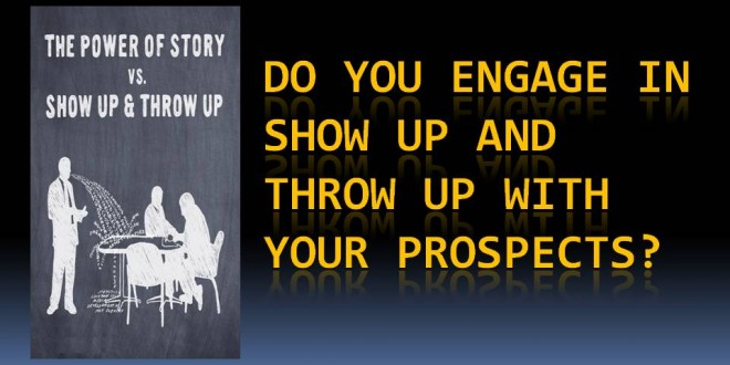 "Do You ""Show Up and Throw Up"" on Your Prospects?"